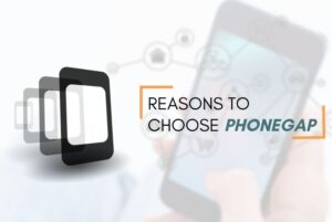 Reasons to Prefer PhoneGap Over Other App Development Platforms